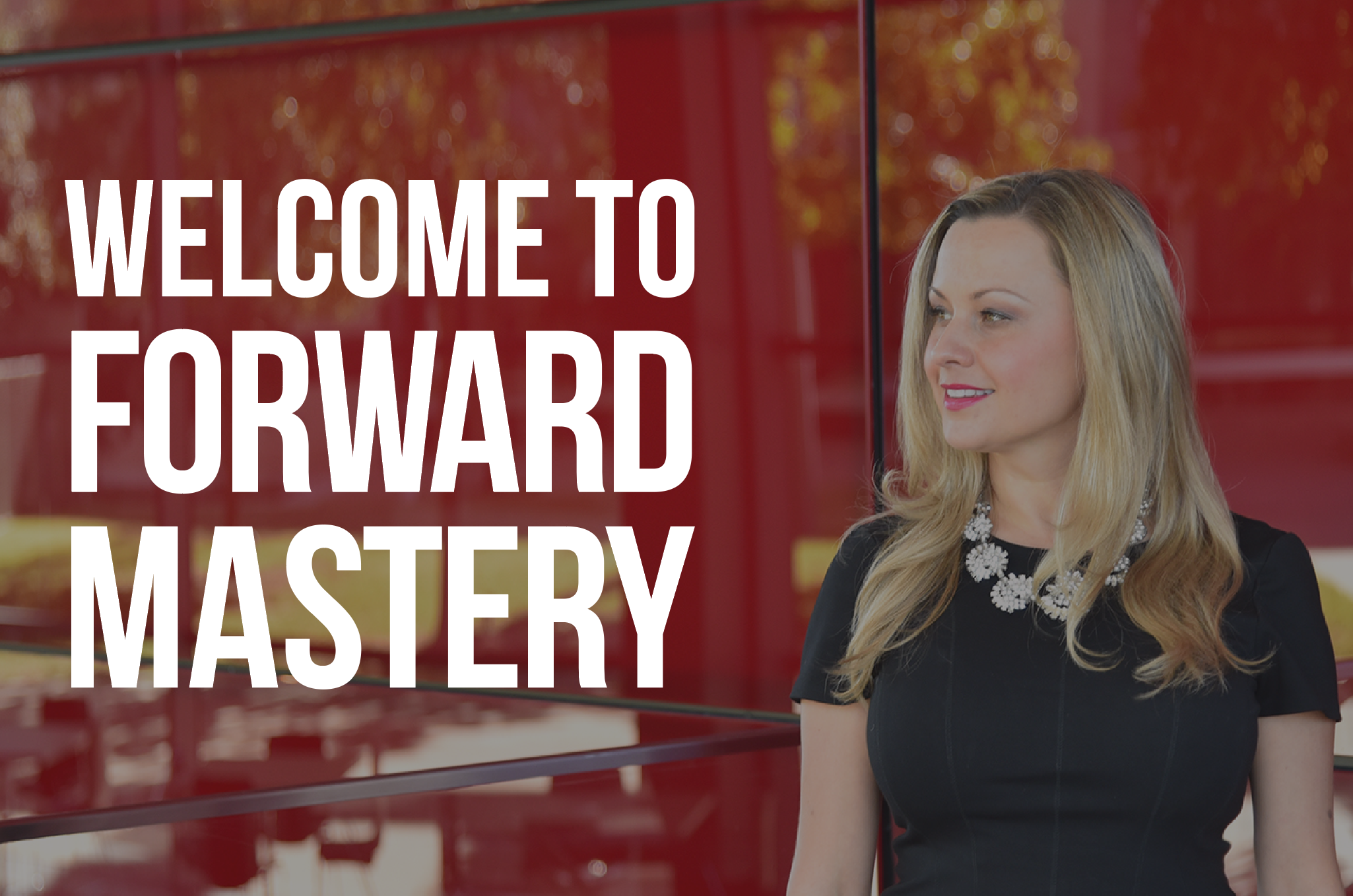 WELCOME TO FORWARD MASTERY