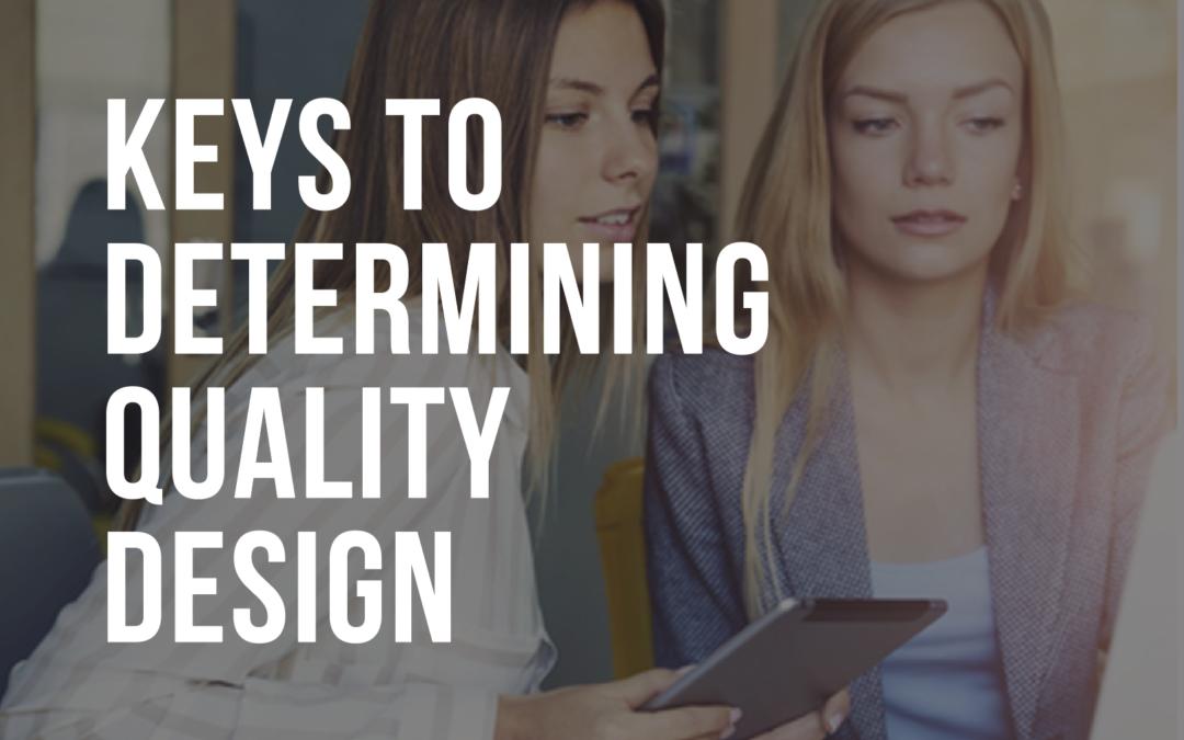 KEYS TO DETERMINING QUALITY DESIGN
