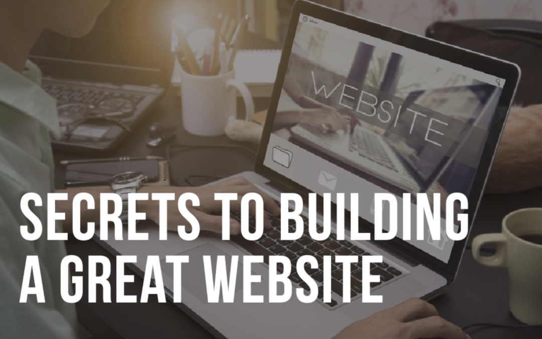 SECRETS TO BUILDING A GREAT WEBSITE