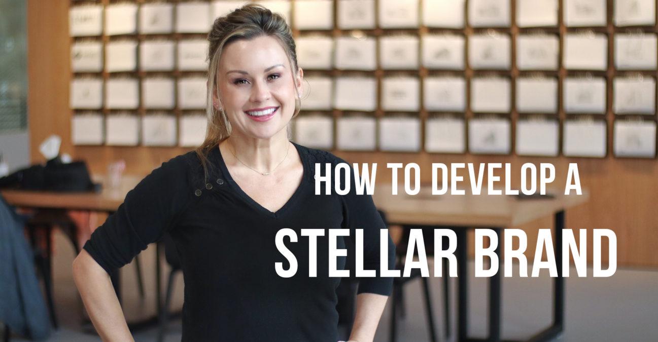HOW TO DEVELOP A STELLAR BRAND
